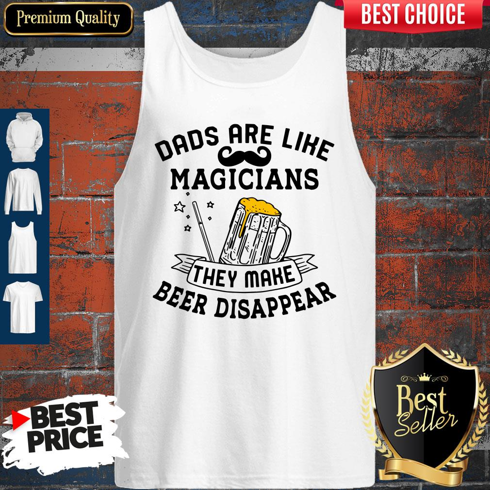 Perfect Dads Are Like Magicians They Make Beer Disappear Tank Top