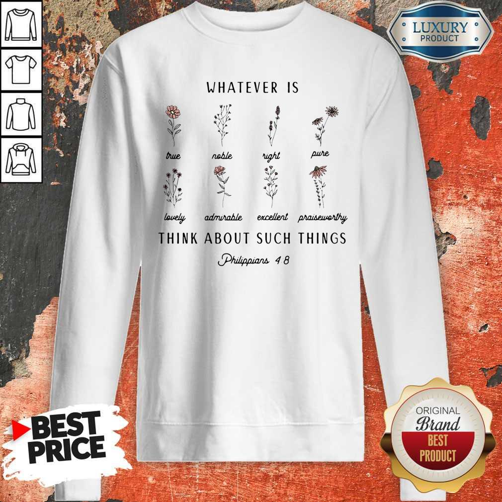 Premium Whatever Is Think About Such Things Sweatshirt