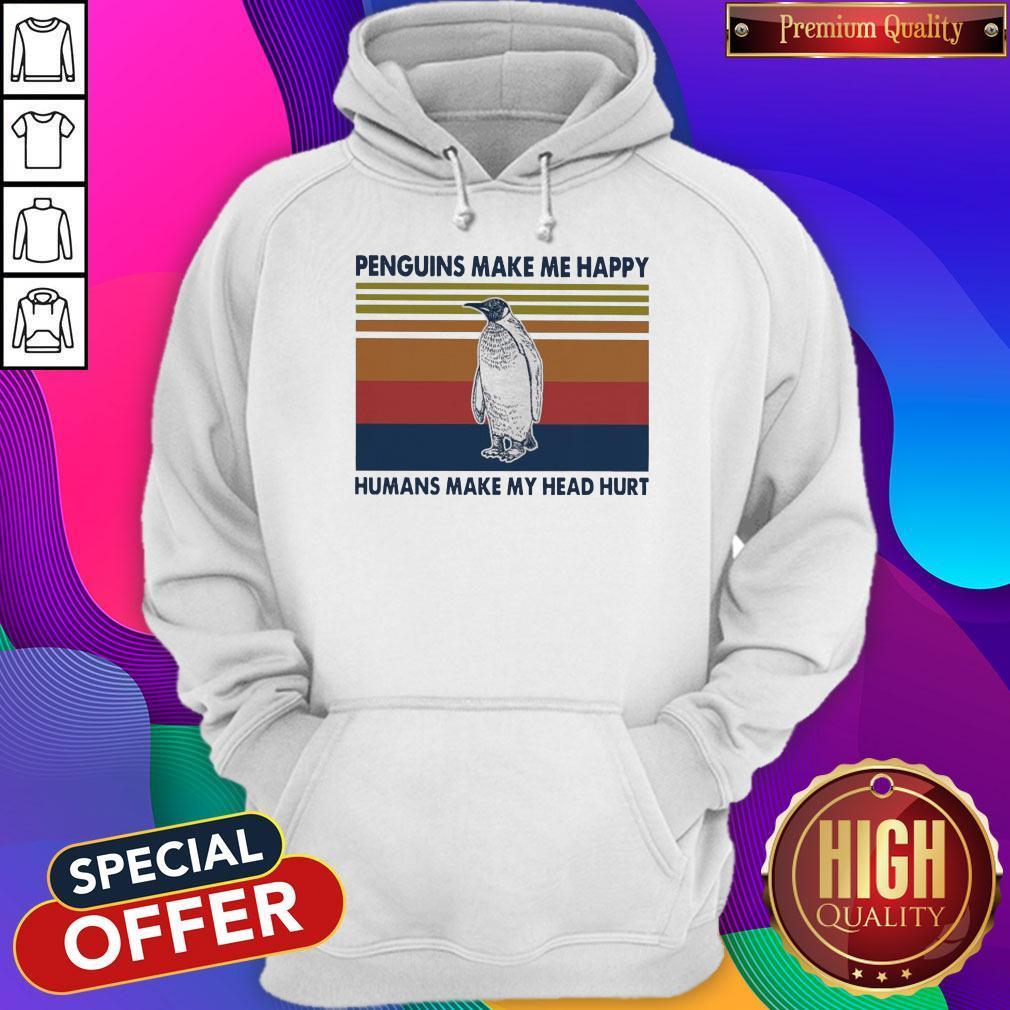 Pretty Penguins Make Me Happy Humans Make My Head Hurt Vintage Hoodie