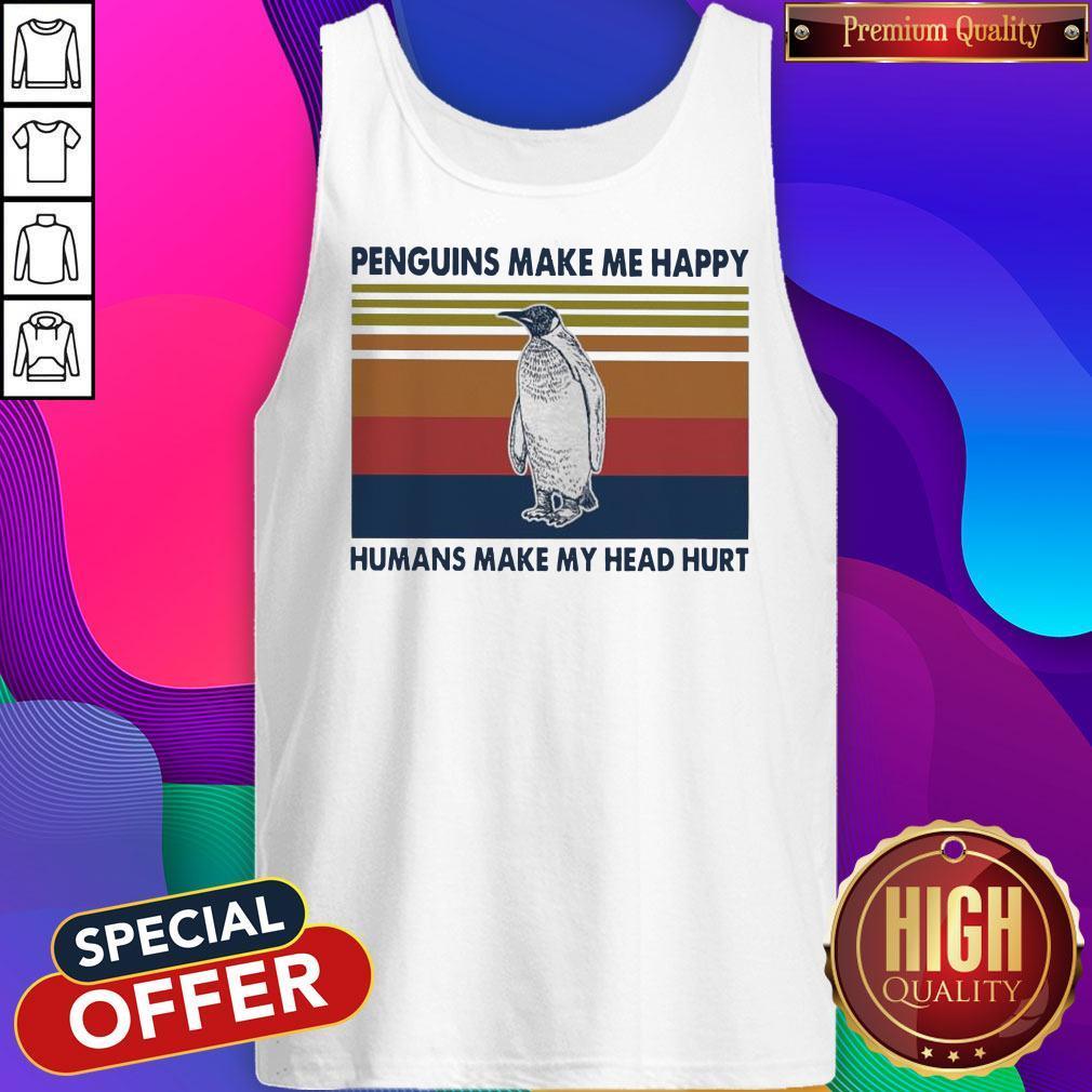 Pretty Penguins Make Me Happy Humans Make My Head Hurt Vintage Tank Top