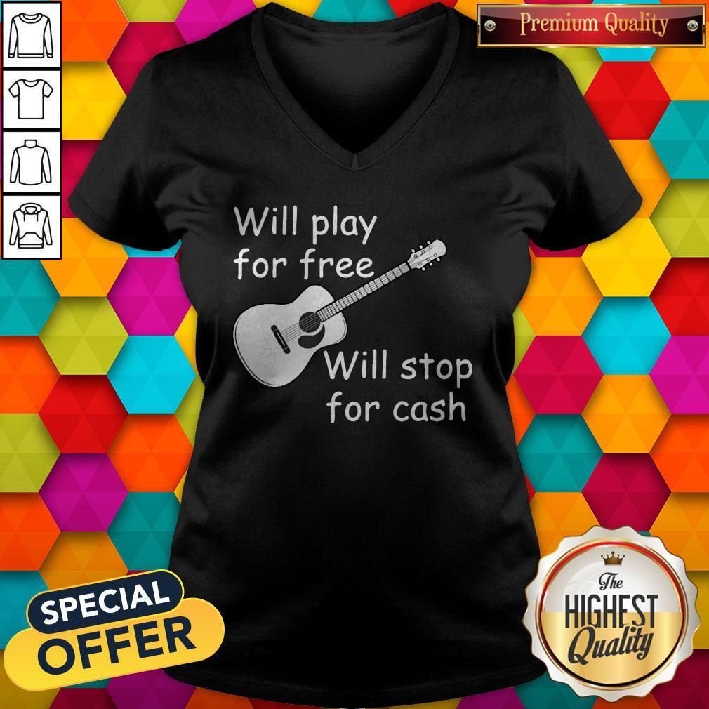 Pretty Will Play For Free Will Stop For Cash V-neck