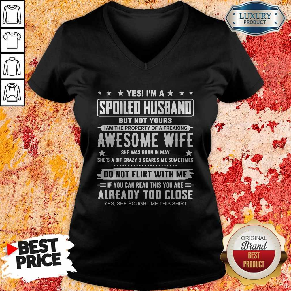 Good Yes I'm A Spoiled Husband But Not Yours Awesome Wife Do Not Flirt With Me Already Too Close V-neck