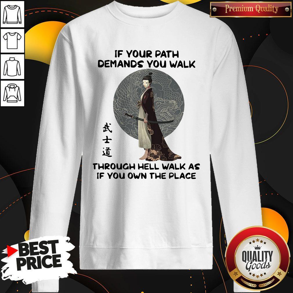 Good Samurai Warrior If Your Path Demands You Walk Through Hell Walk As If You Own The Place Sweatshirt
