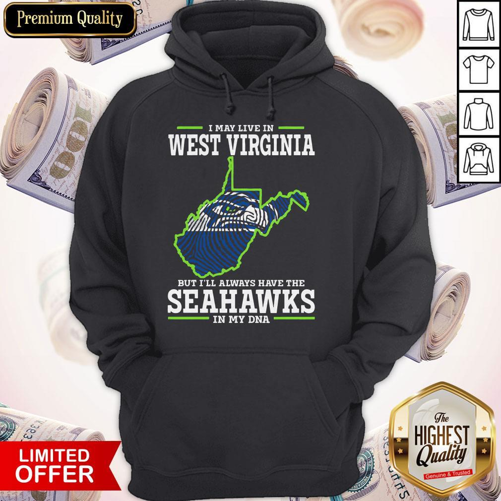 Awesome I May Live In West Virginia But I'll Always Have The Seahawks In My DNA Hoodie