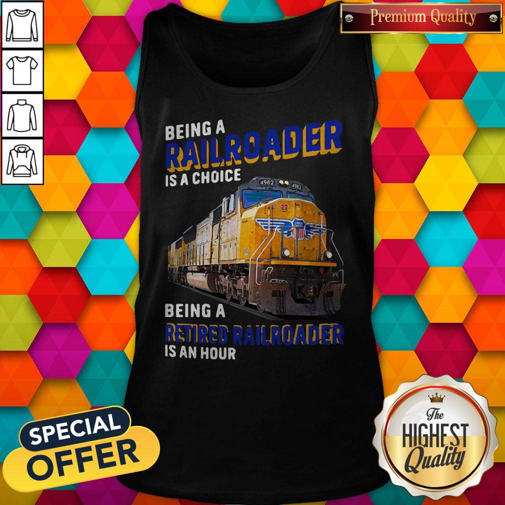 Funny Being Railroader Is A Choice Being A Retired Railroader Is An Hour Tank Top