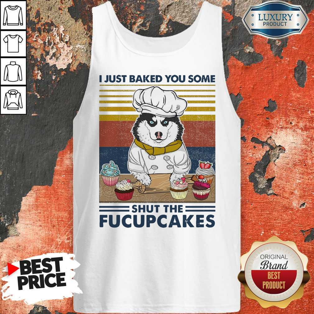 Funny Husky Dog Just Baked You Some Shut The Fucupcakes Vintage Tank Top