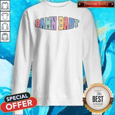 Nice Damn Baby Sweatshirt - Design By Earstees.com