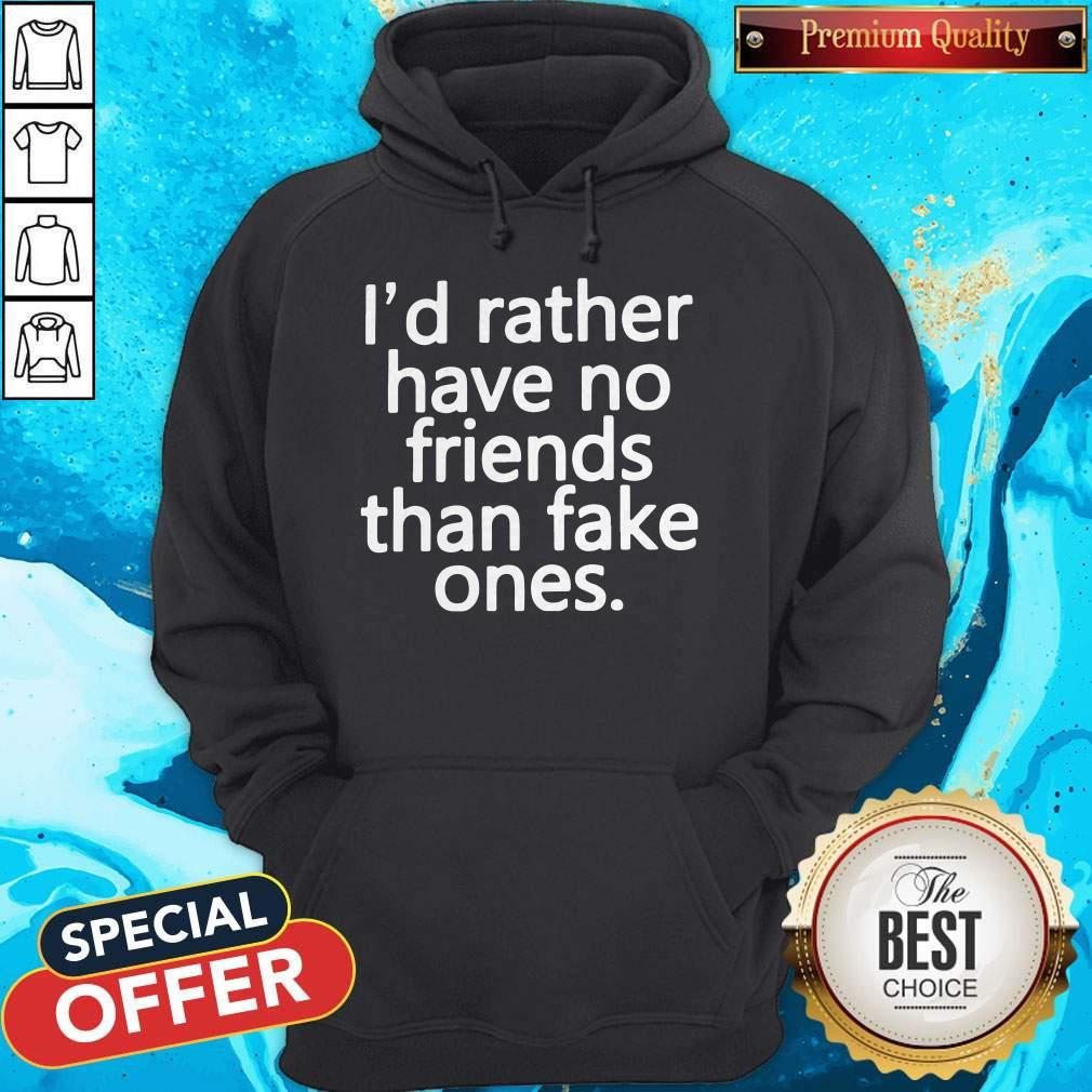 Nice I'd Rather Have No Friends Than Fake One's Hoodie