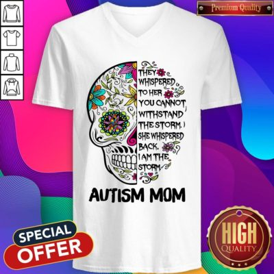 Good Skill They Whispered To Her You Cannot Withstand The Storm She Whispered Back I Am The Storm Autism Mom V-neck - Design By Earstees.com