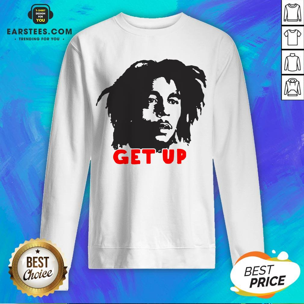 Funny Bob Marley Get Up Sweatshirt - Design By Earstees.com