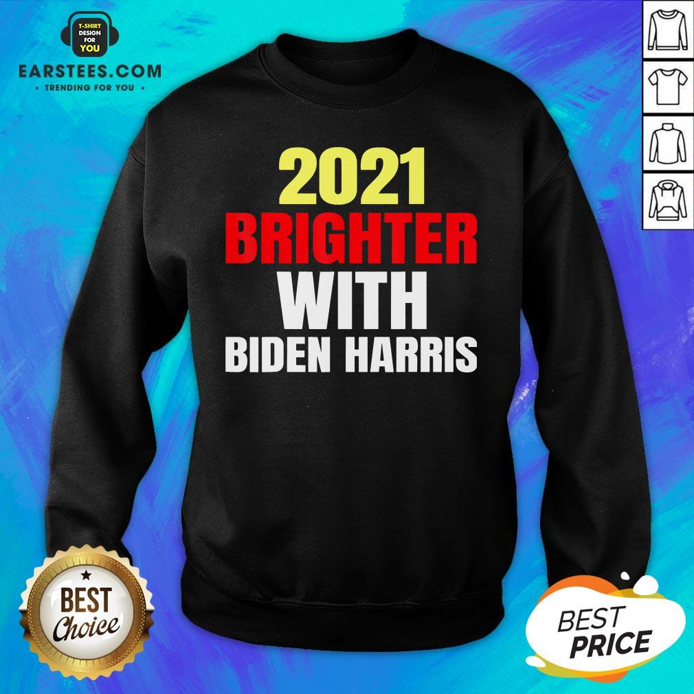 Good 2021 Brighter With Biden Harris Sweatshirt- Design By Earstees.com