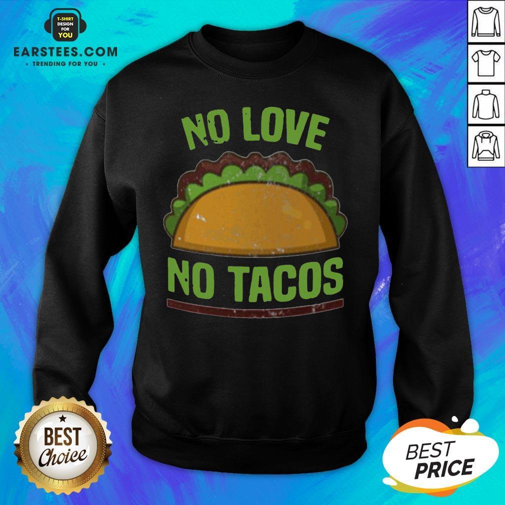 Good Tacos Vintage Mexican Iowa No Love No Tacos Food Grill Humor Sweatshirt - Design By Earstees.com