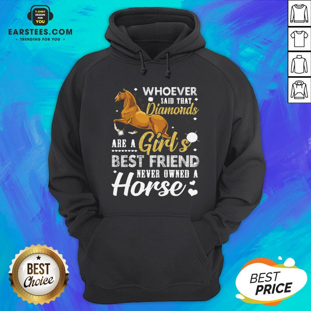 Good Whoever Said That Diamonds Are A Girl's Best Friend Never Owned A Horse Hoodie- Design By Eerstees.com