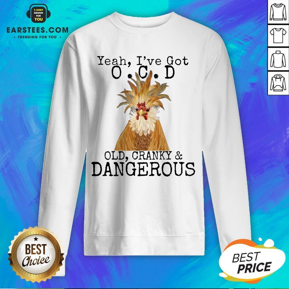 Good Yeah I've Got O.C.D Old Cranky Dangerous Sweatshirt  - Design By Earstees.com