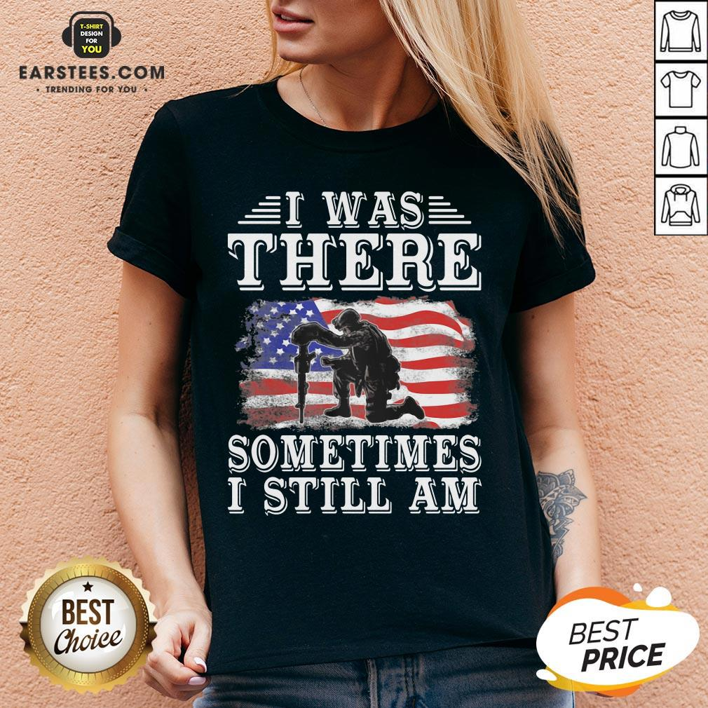 I Was There Sometimes Still Am Veteran American Flag V-neck - Design By Earstees.com