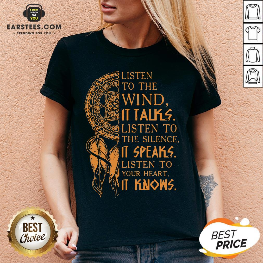Listen To The Wind It Talks Listen To The Silence It Speaks Listen To Your Heart It Knows V-neck - Design By Earstees.com