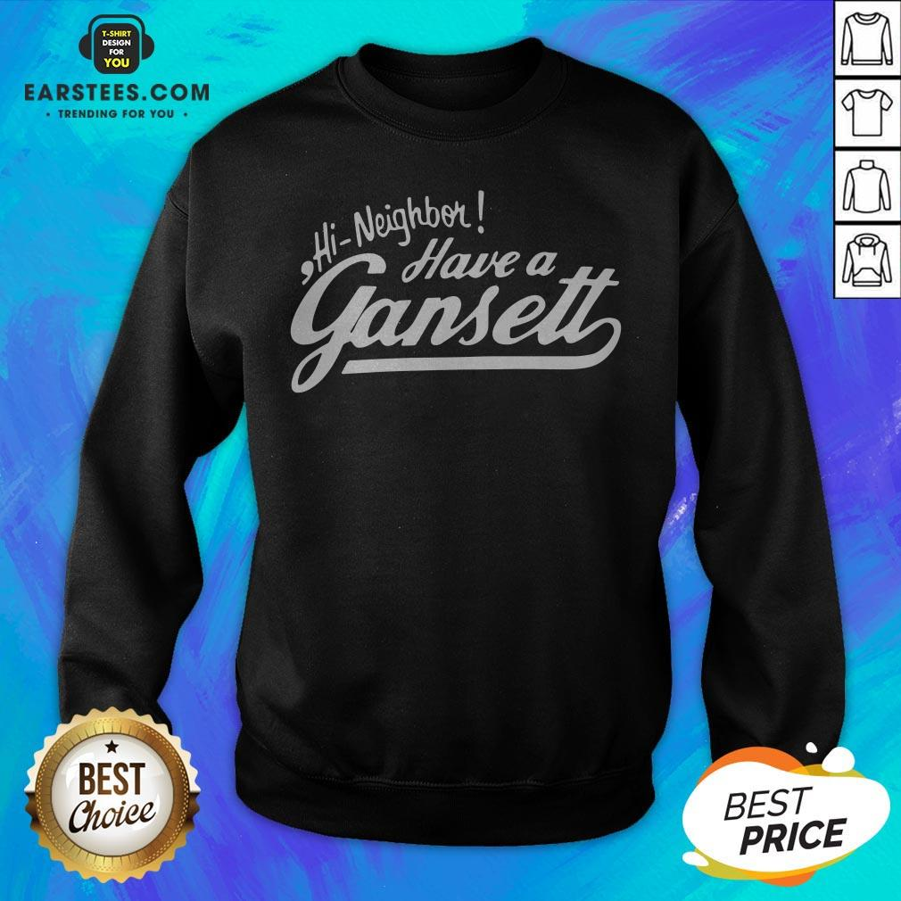 Original Hi Neighbor Have A Gansett Sweatshirt - Design By Earstees.com
