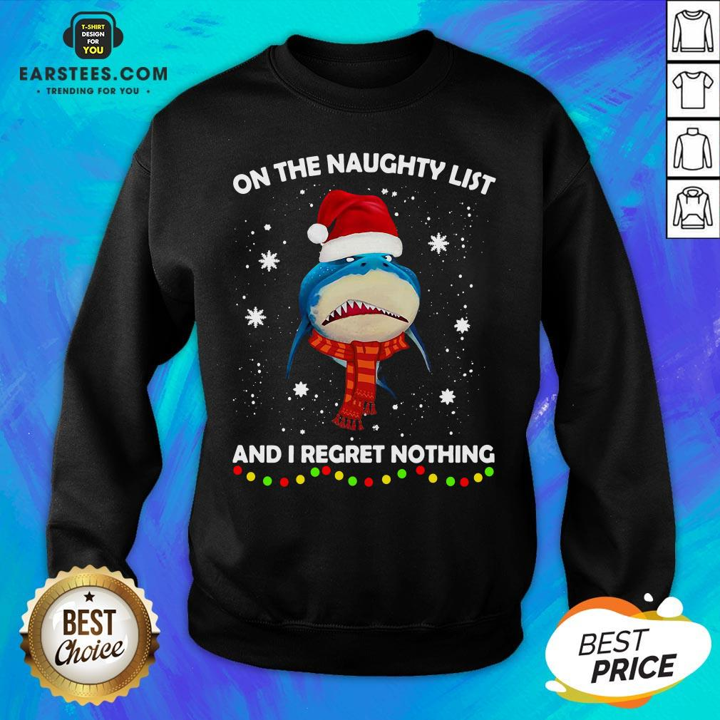 Original Shark On The Naughty List And I Regret Nothing Sweatshirt- Design By Earstees.com