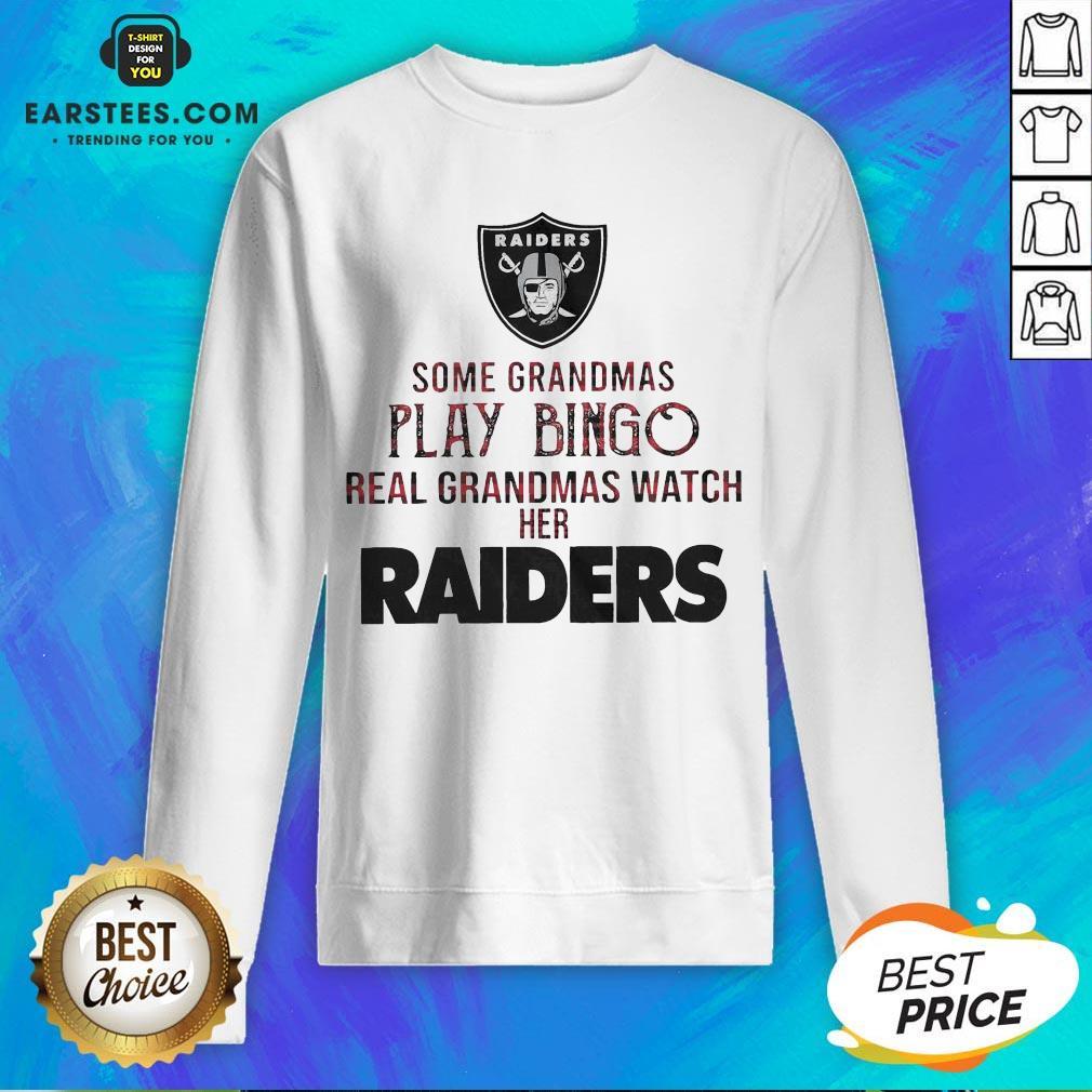 Pretty Some Grandmas Play Bingo Real Grandmas Watch Her Raiders Sweatshirt - Design By Earstees.com