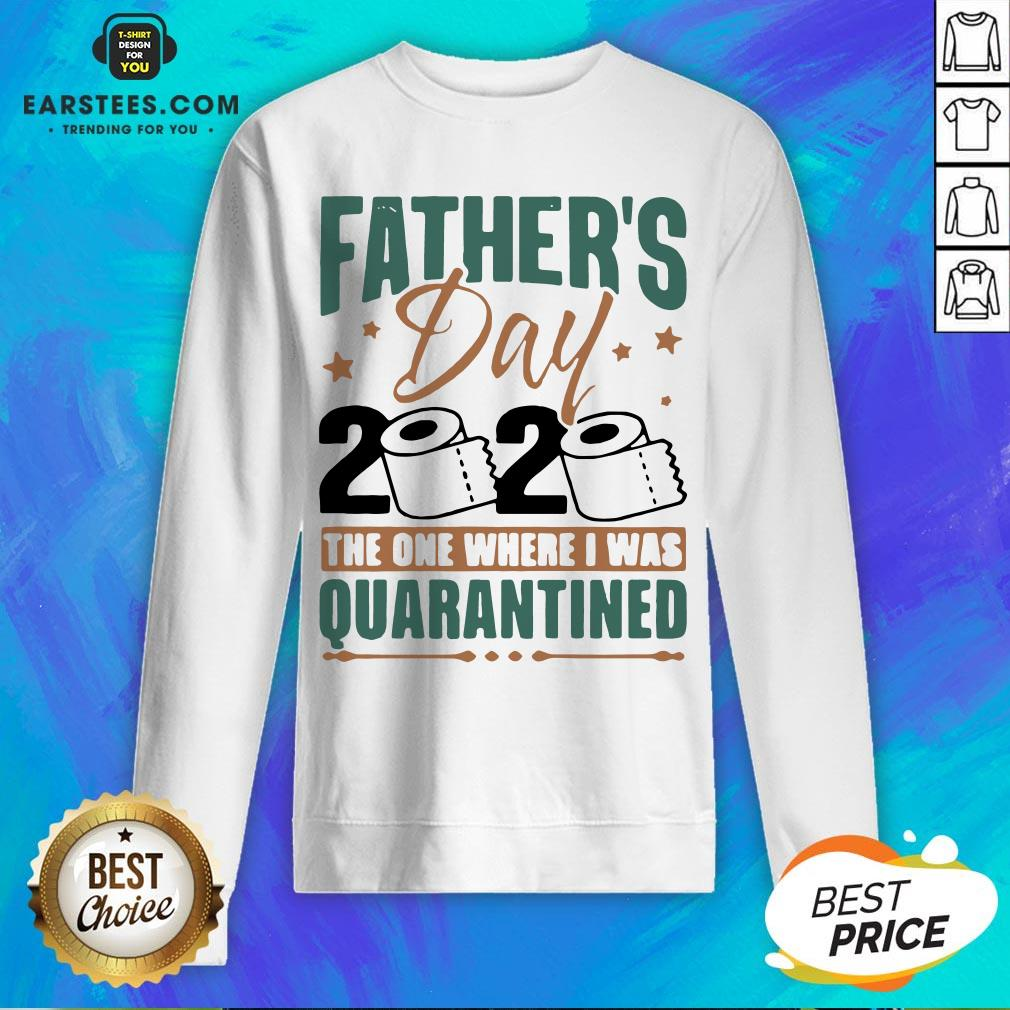 Top Father's Day 2020 The One Where I Was Quarantined Sweatshirt - Design By Earstees.com