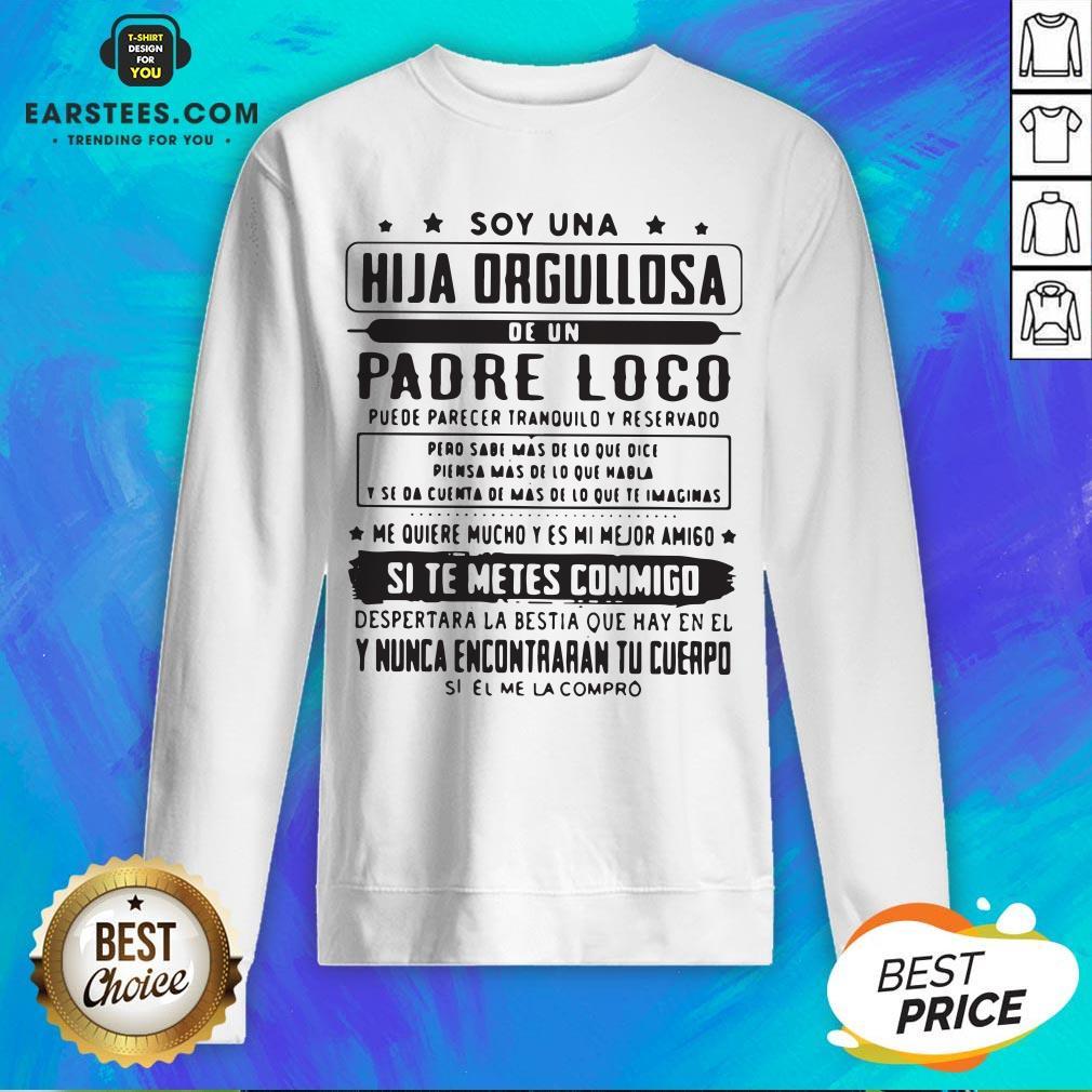 Top Soy Una Hija Orgullosa De Un Padre Loco Sweatshirt - Design By Earstees.com