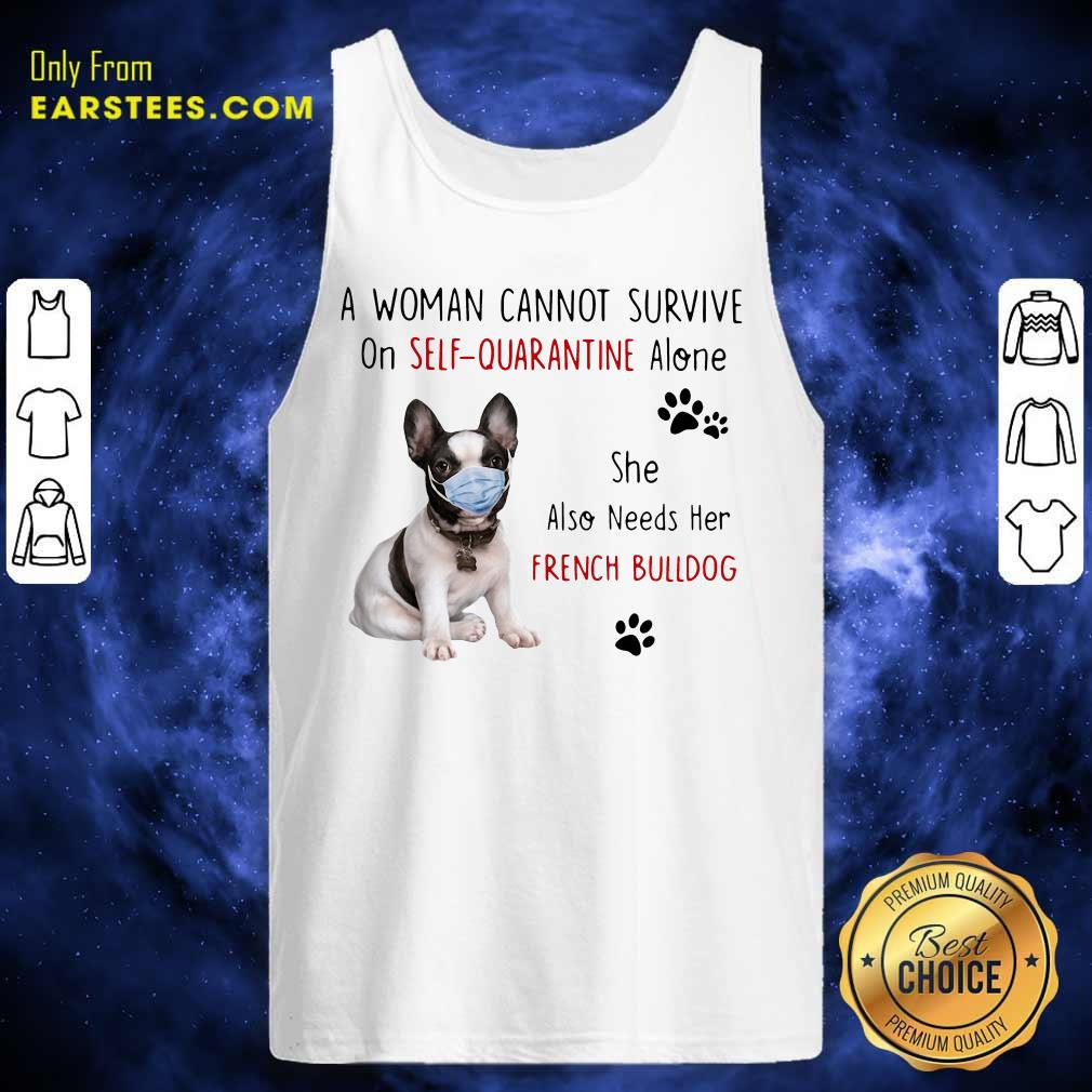 A Woman Cannot Survive On Self Quarantine Alone She Also Needs Her French Bulldog Tank Top - Design By Earstees.com