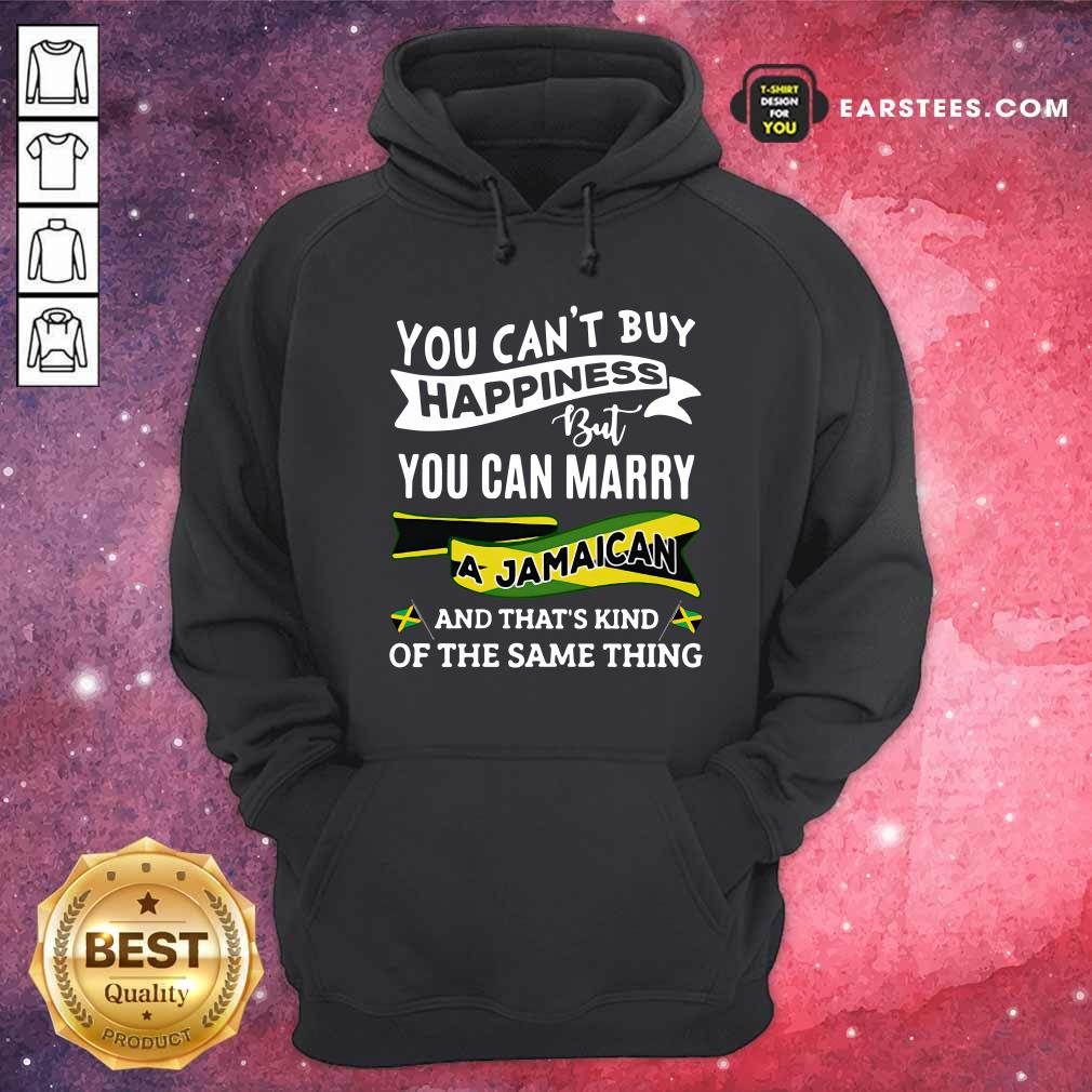 Happy You Can't Buy Happiness But You Can Marry A Jamaican And That's Kinda The Same Thing Hoodie - Design By Earstees.com
