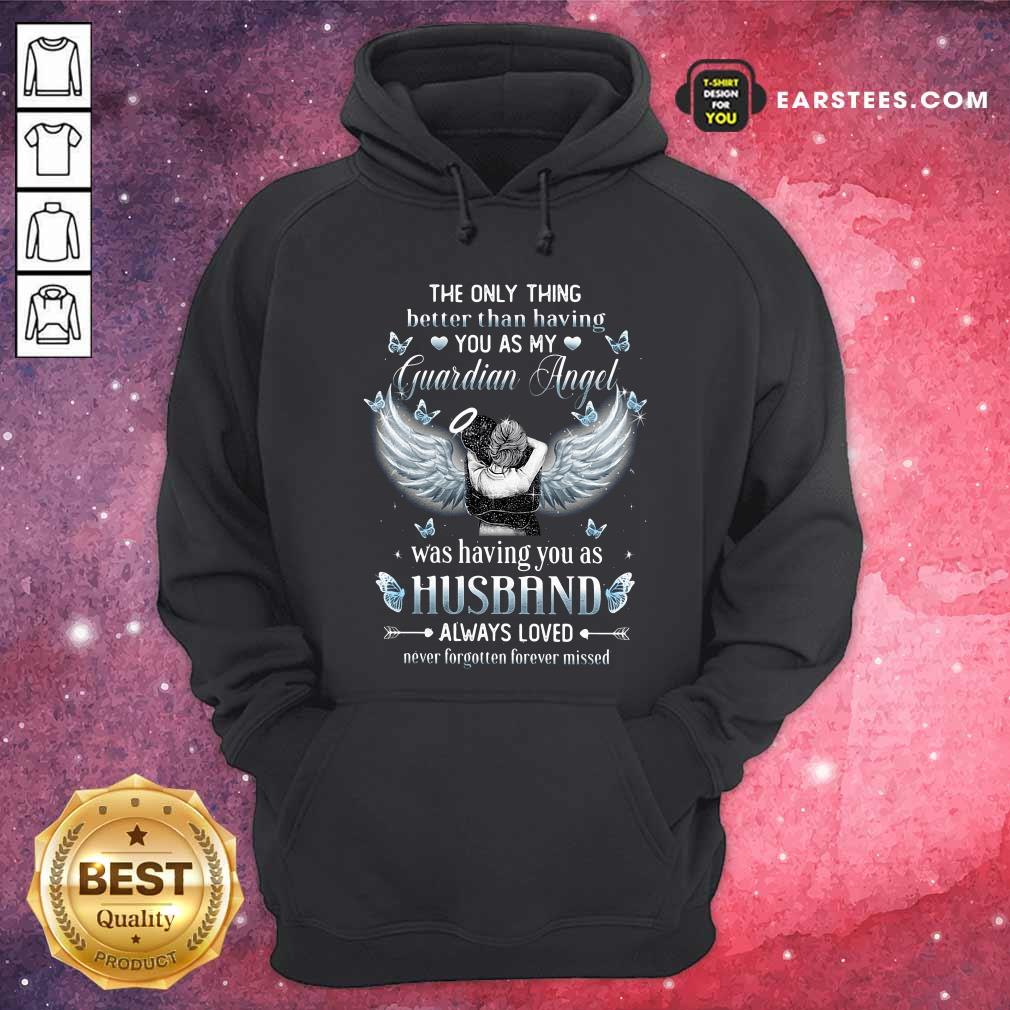 The Only Thing Better Than Having You As My Guardian Angel Was Having You As Husband Always Loved Hoodie - Design By Earstees.com