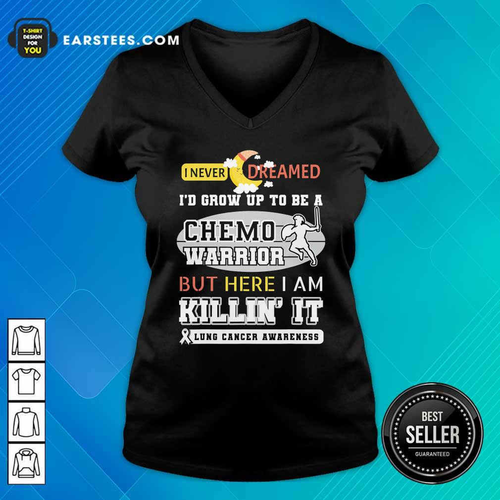 I Never Dreamed I'd Grow Up To Be A Chemo Warrior But Here I Am Killin It Lung Cancer Awareness V-neck - Design By Earstees.com