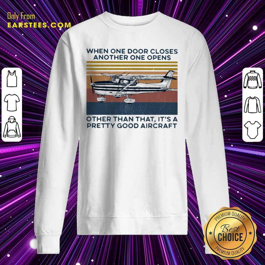 When One Door Closes Another One Opens Other Than That It's A Pretty Good Aircraft Vintage Sweatshirt - Design By Earstees.com