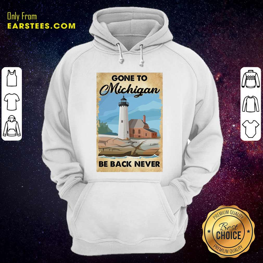 Gone To Michigan Be Back Never Hoodie - Design By Earstees.com