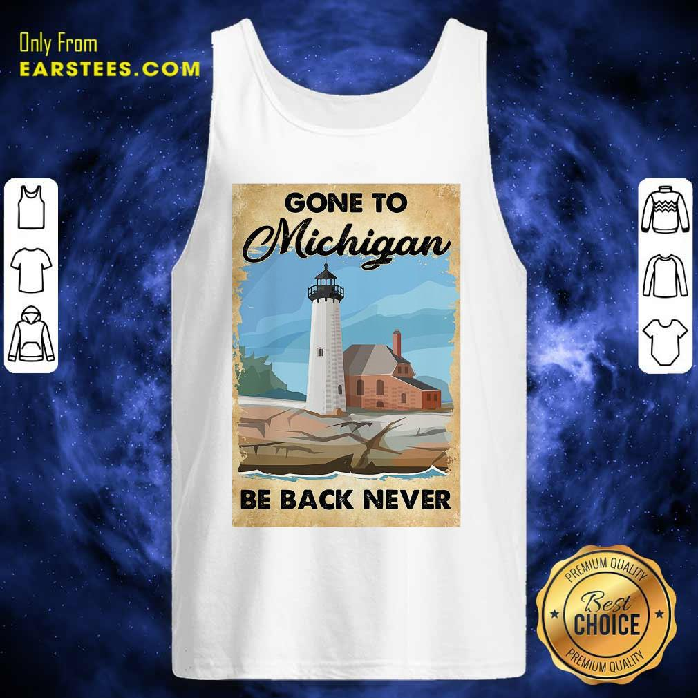 Gone To Michigan Be Back Never Tank Top - Design By Earstees.com