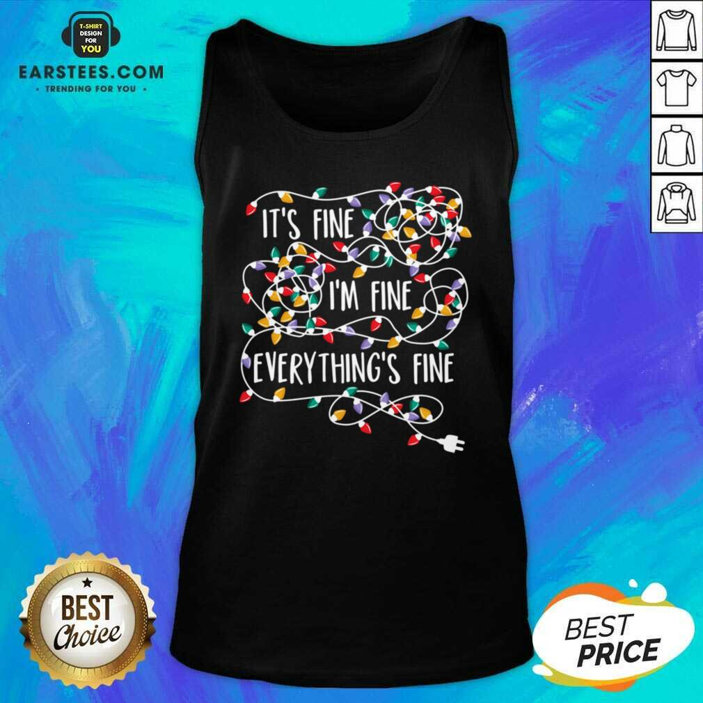 Funny Im Fine Im Fine Everythings Fine Tank Top - Design By Earstees.com