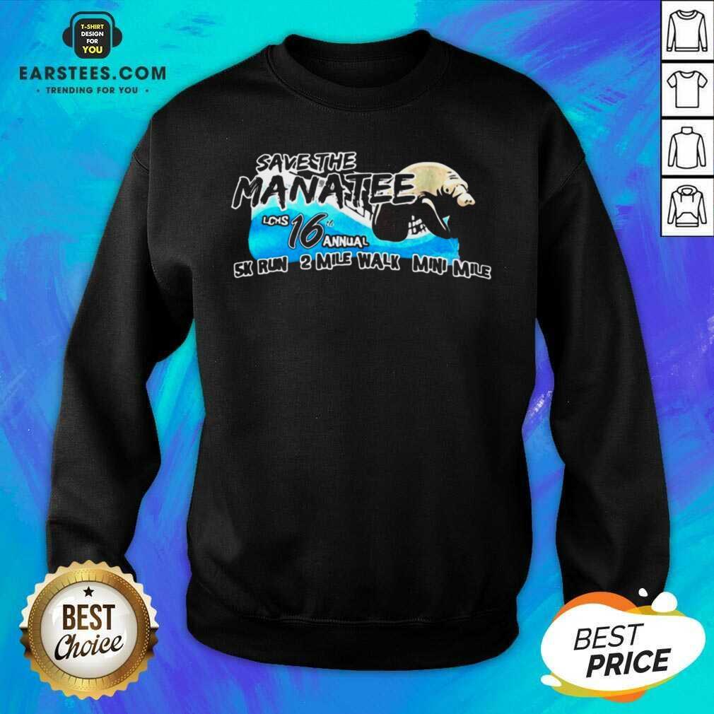 Funny Save The Manatee LCHS 16 Annual 5k Run 2 Mile Walk Mini Mile Sweatshirt - Design By Earstees.com