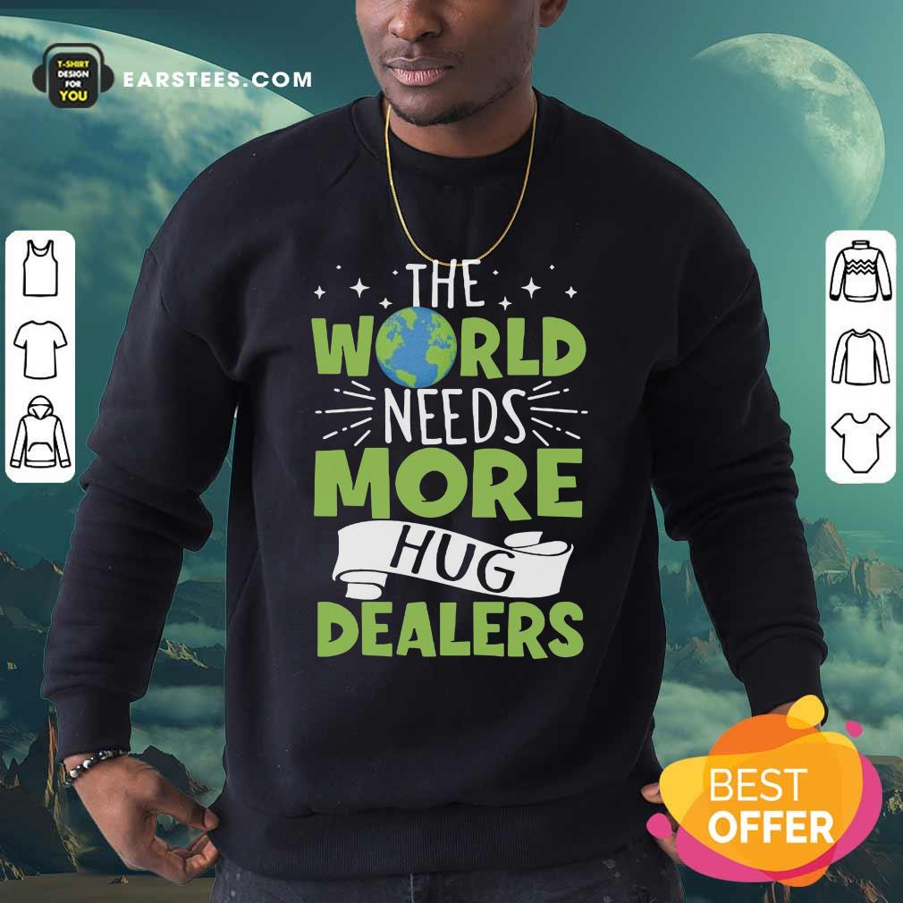 The World Needs More Hug Dealers Sweatshirt - Design By Earstees.com