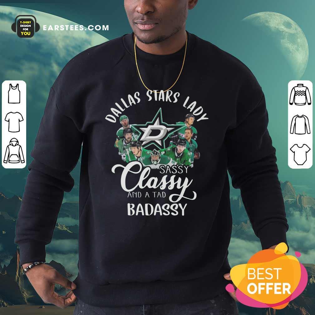 Dallas Stars Lady Sassy Classy And A Tad Badassy Sweatshirt - Design By Earstees.com