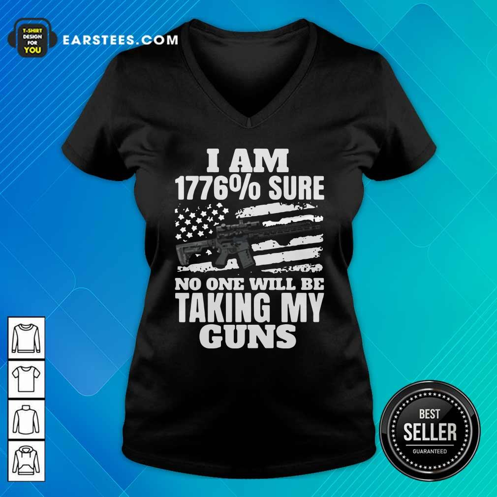 I Am 1776% Sure No One Will Be Taking My Guns V-neck - Design By Earstees.com