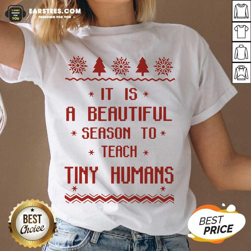 Good It Is A Beautiful Season To Teach Tiny Humans Ugly Christmas V-neck - Design By Earstees.com