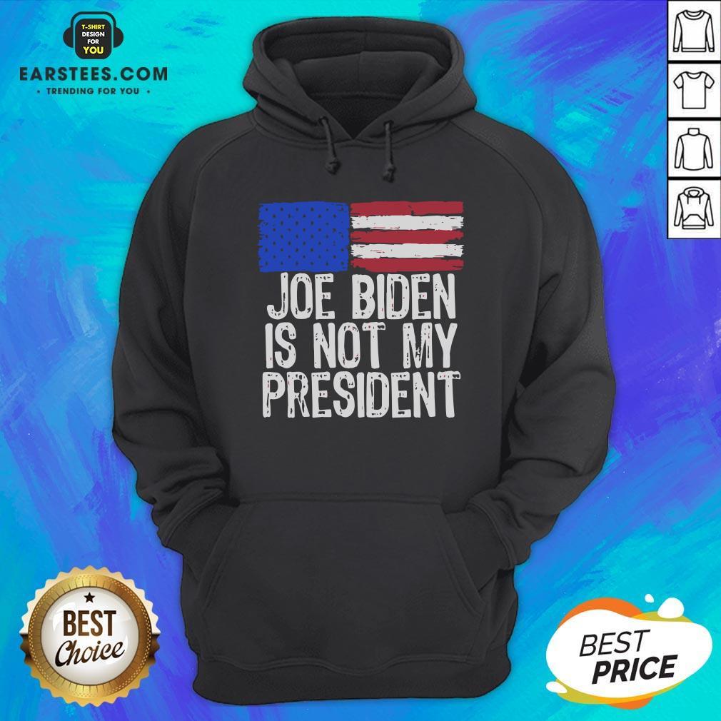 Good Joe Biden Is Not My President American Flag Hoodie - Design By Earstees.com