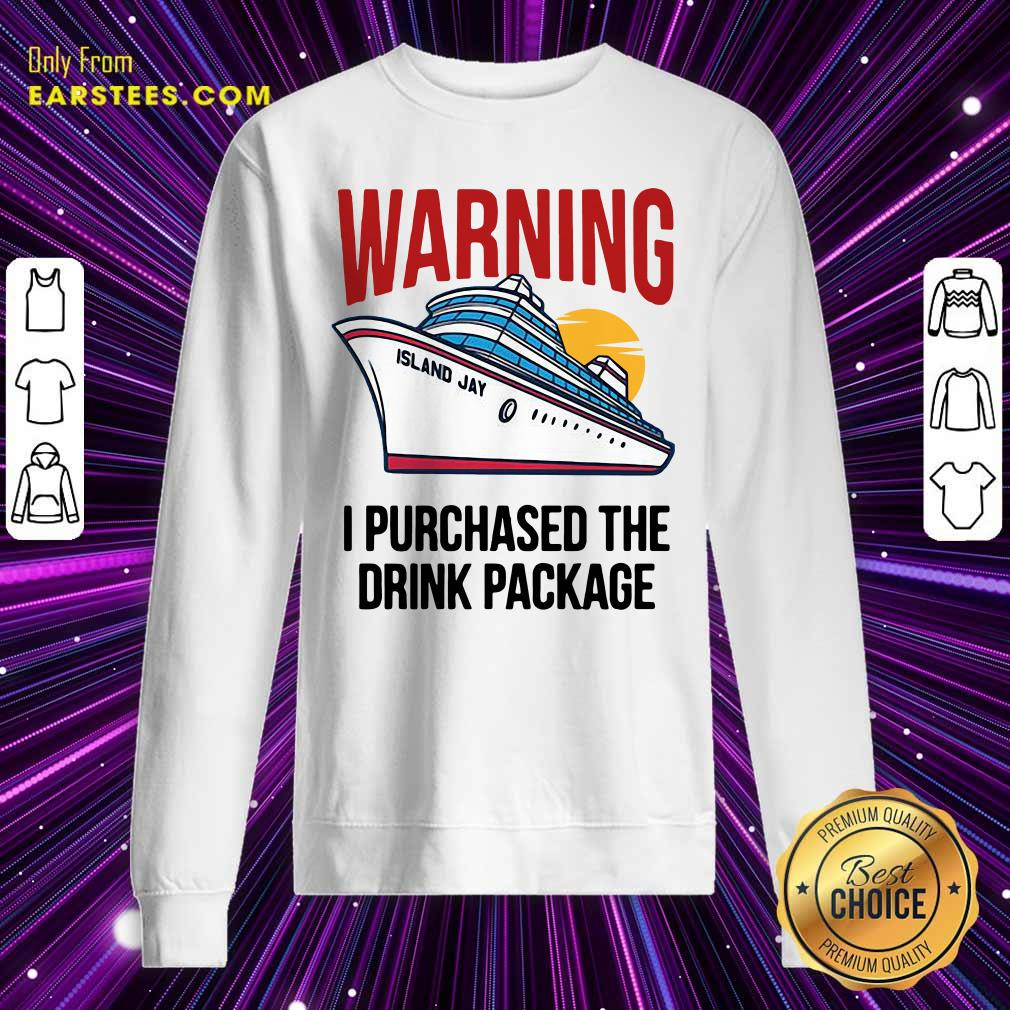 Cruise Warning I Purchased The Drink Package Sweatshirt - Design By Earstees.com