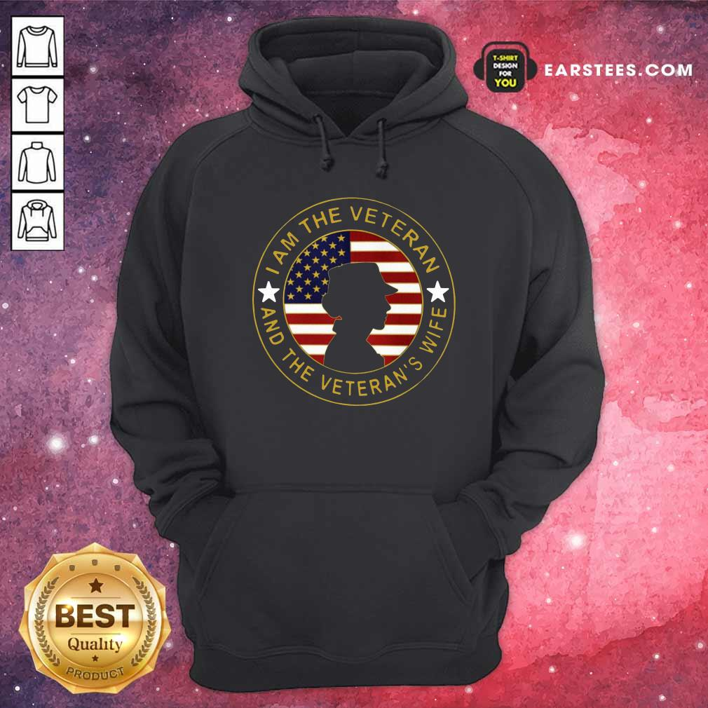 American Flag I Am The Veteran And The Veteran's Wife Hoodie - Design By Earstees.com