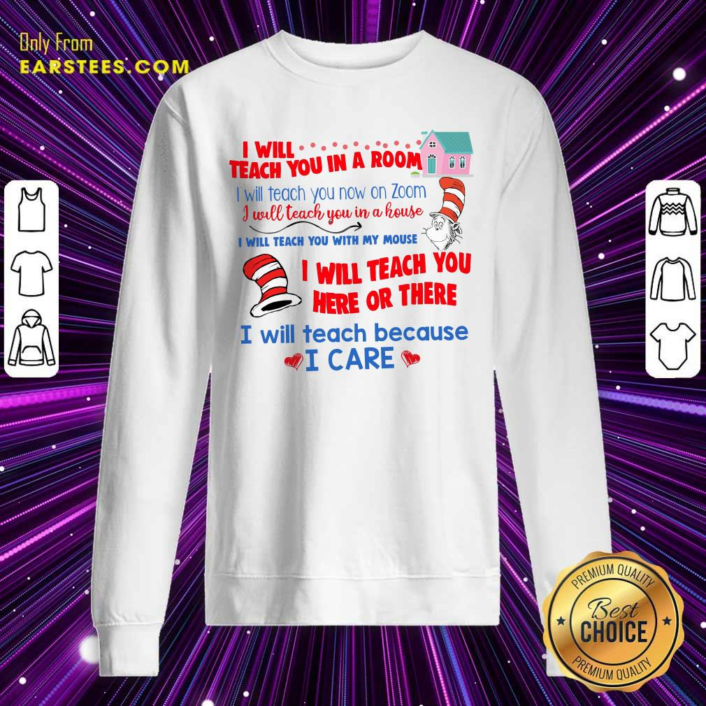 Dr.Seuss I Will Teach You In A Room I Will Teach You Now On Zoom Sweatshirt - Design By Earstees.com