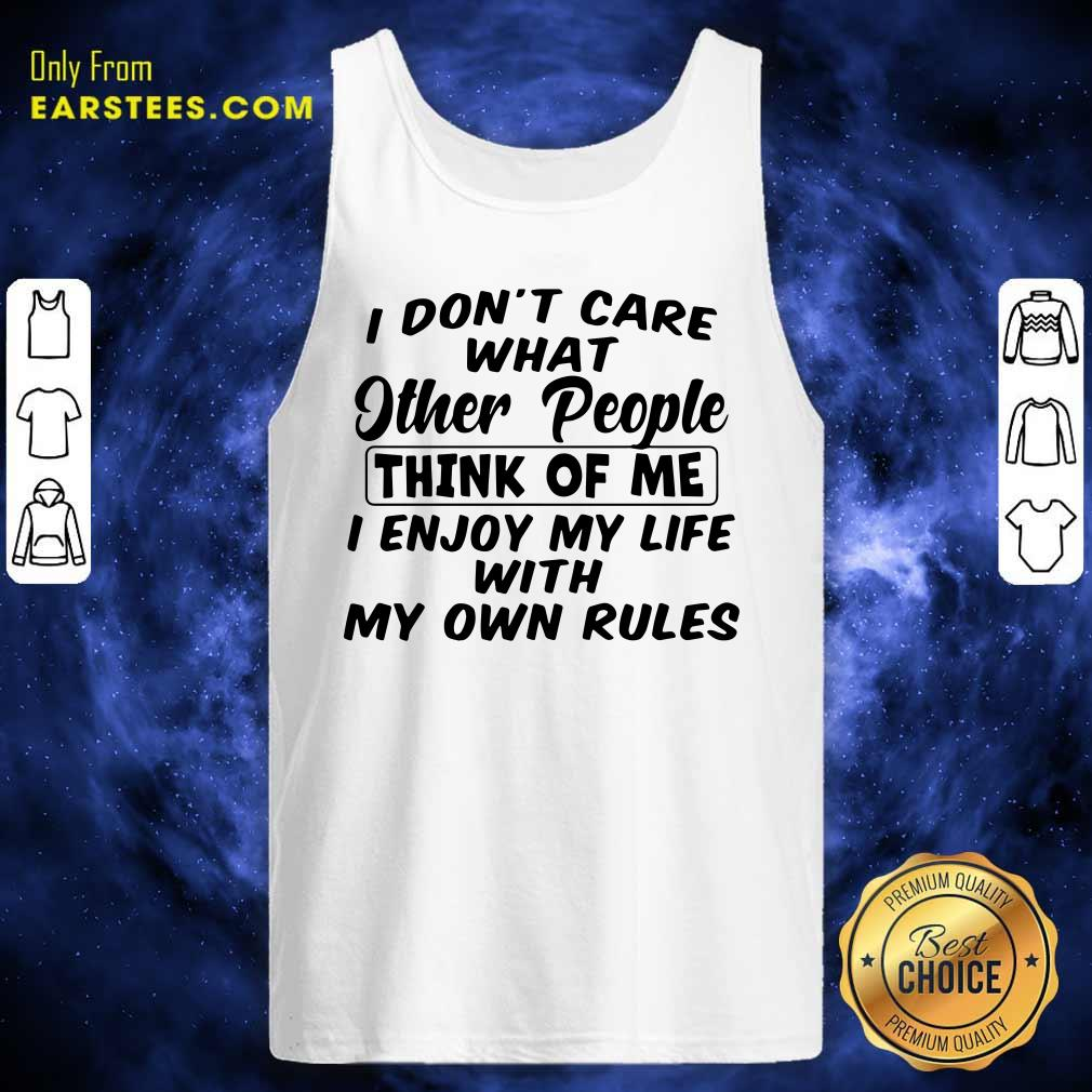 I Dont Care What Other People Think Of Me I Enjoy My Life With My Own Rules Tank Top - Design By Earstees.com
