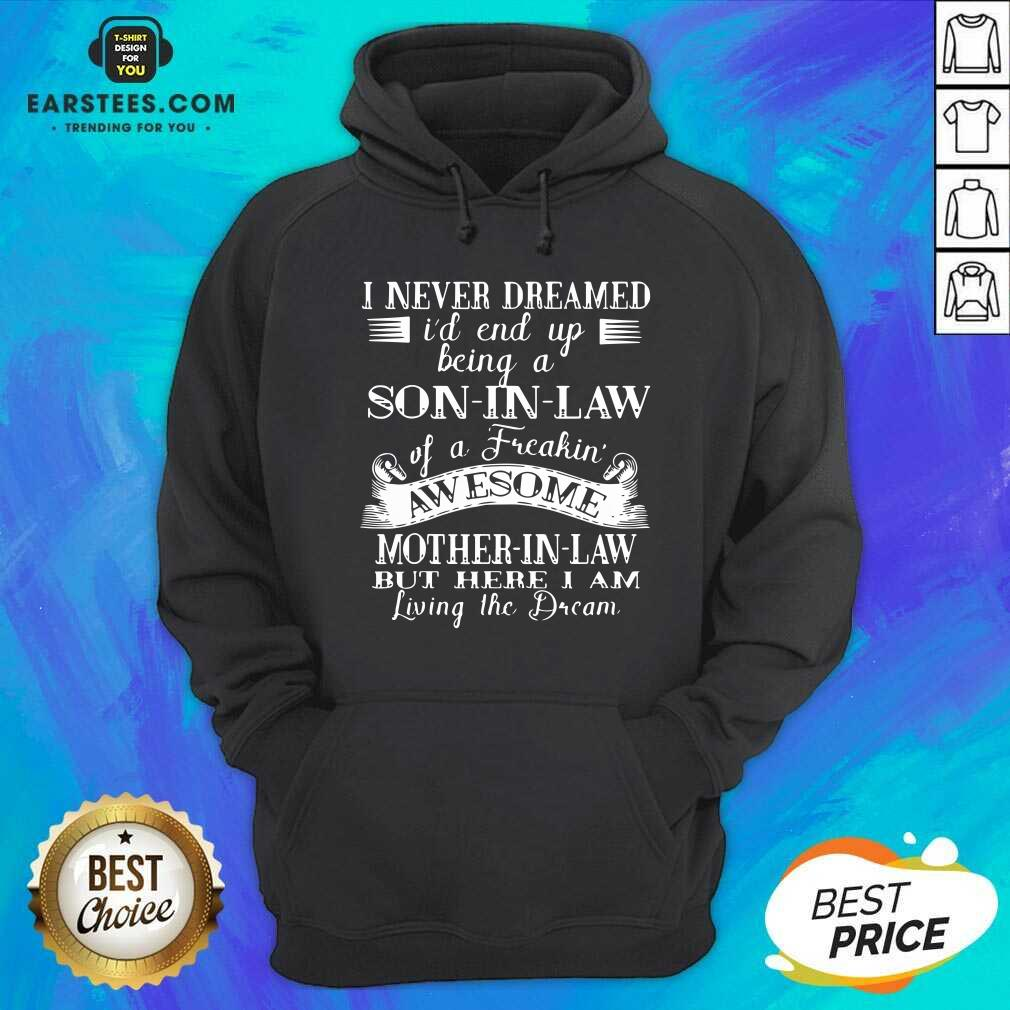 Hot I Never Dreamed Son In Law Of Freaking Awesome Mother In Law Hoodie- Design By Earstees.com
