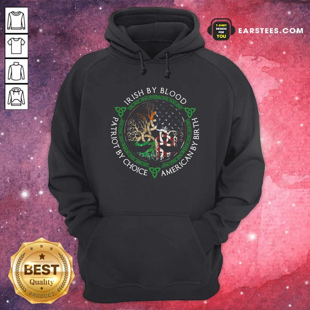 Irish By Blood American By Birth Patriot By Choice Hoodie - Design By Earstees.com