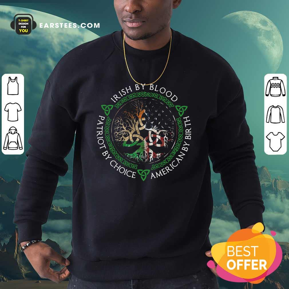 Irish By Blood American By Birth Patriot By Choice Sweatshirt - Design By Earstees.com