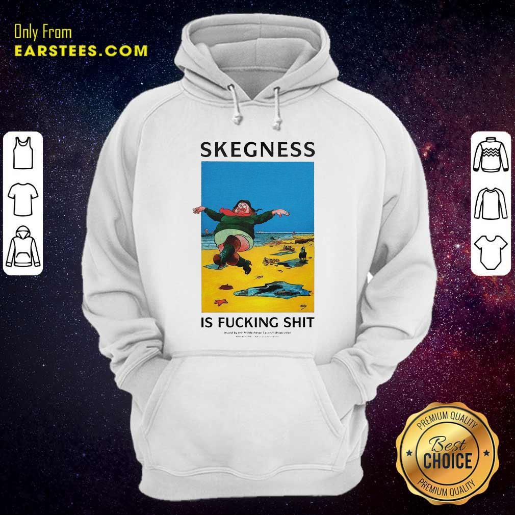 Skegness Is Fucking Shit Hoodie - Design By Earstees.com