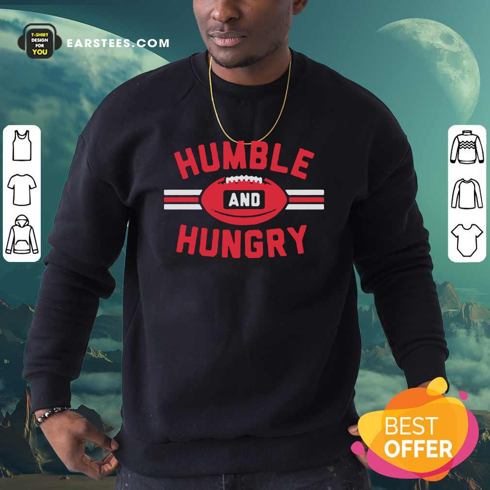 Humble And Hungry Sweatshirt - Design By Earstees.com
