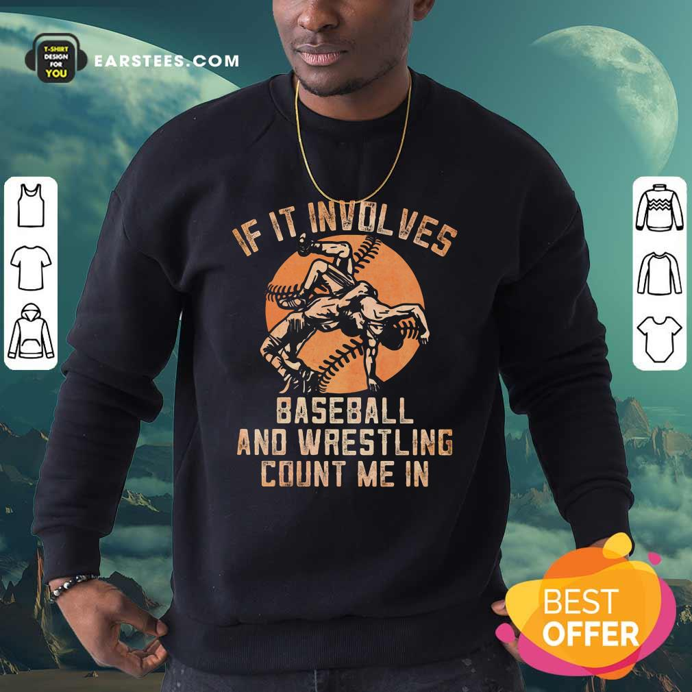 If It Involves Baseball And Wrestling Count Me In Sweatshirt - Design By Earstees.com