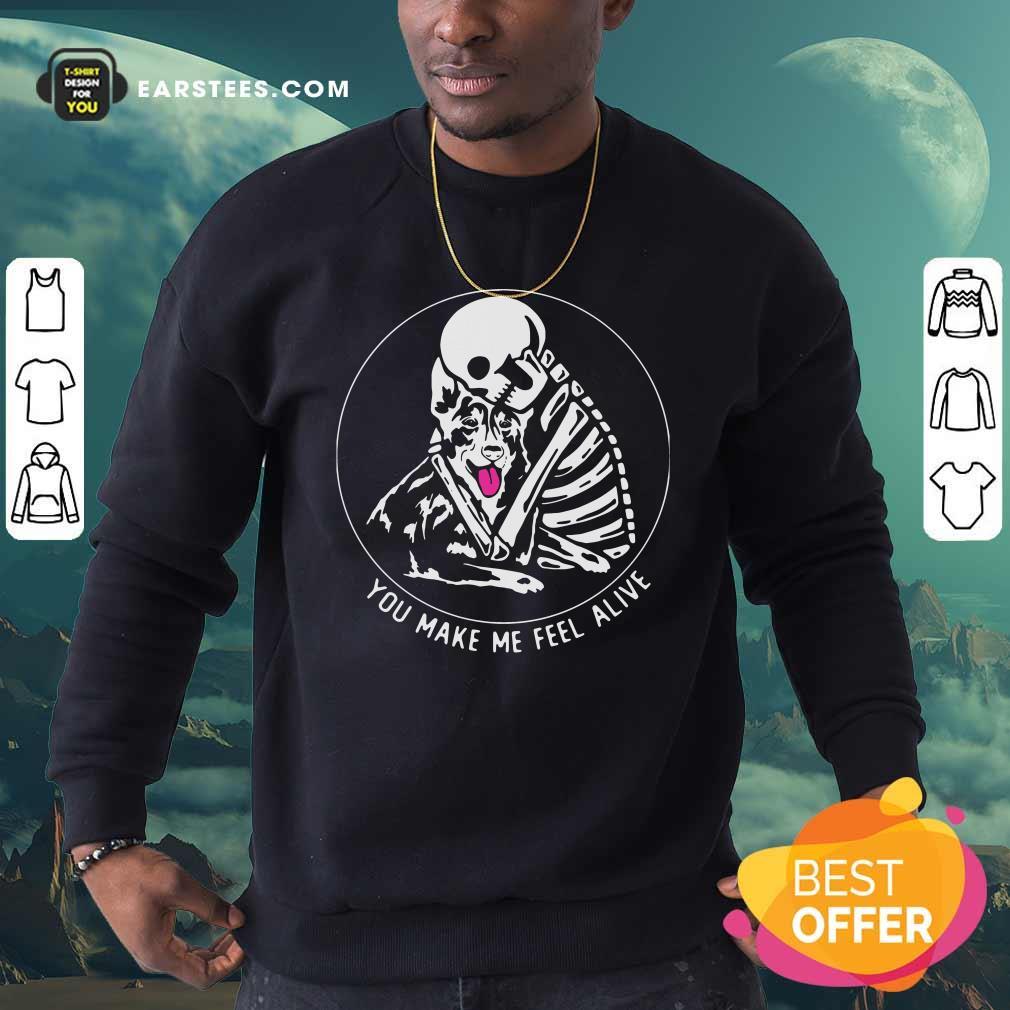 Skeleton Hug German Shepherd You Make Me Feel Alive Sweatshirt - Design By Earstees.com